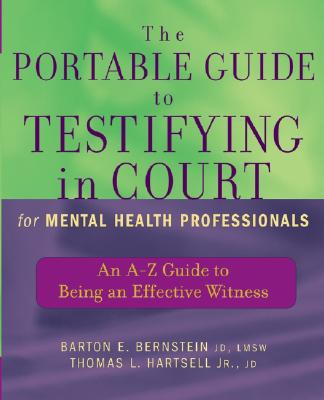 The Portable Guide To Testifying In Court For Mental Health Professionals By Bernstein, Barton E./ Hartsell, Thomas L.